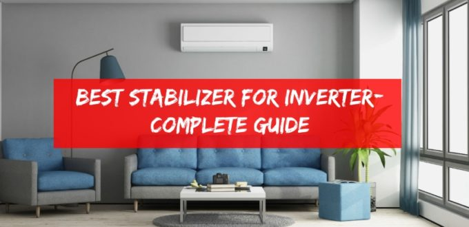 Best Stabilizer for Inverter- Complete Guide